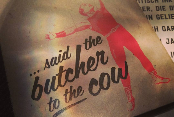 ......said the butcher to the cow - find